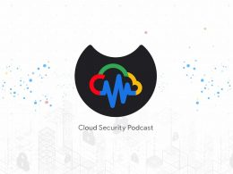 Google Cloud | Cloud Security Podcast